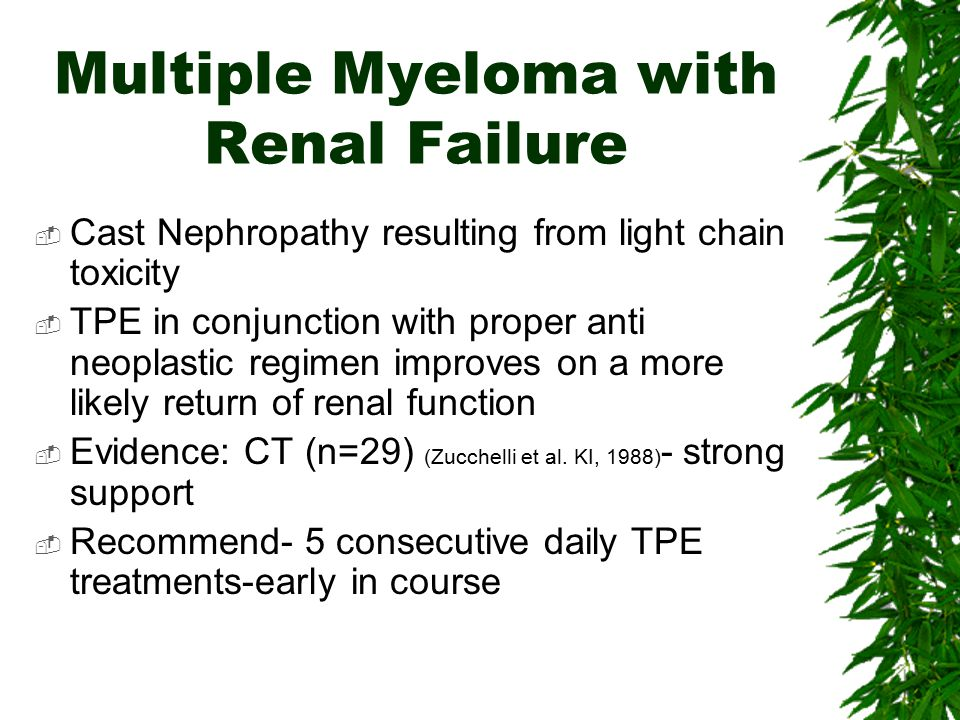 Multiple Myeloma with Renal Failure  Cast Nephropathy resulting from light chain toxicity  TPE in conjunction with proper anti neoplastic regimen im