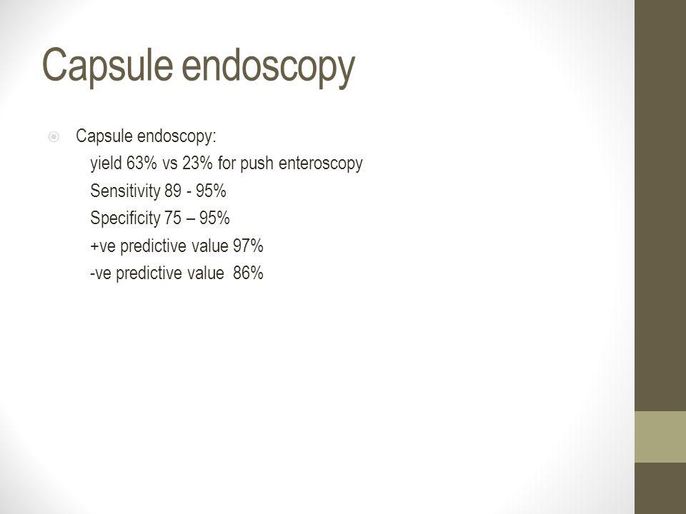 Capsule endoscopy  Capsule endoscopy: yield 63% vs 23% for push enteroscopy Sensitivity 89 - 95% Specificity 75 – 95% +ve predictive value 97% -ve pr