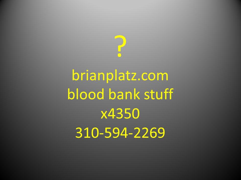 ? brianplatz.com blood bank stuff x4350 310-594-2269