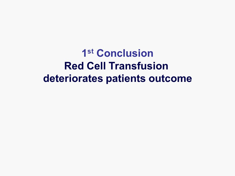 1 st Conclusion Red Cell Transfusion deteriorates patients outcome