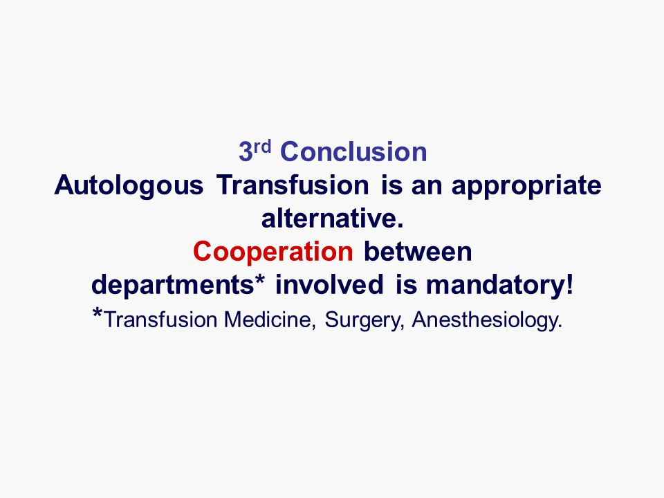3 rd Conclusion Autologous Transfusion is an appropriate alternative.