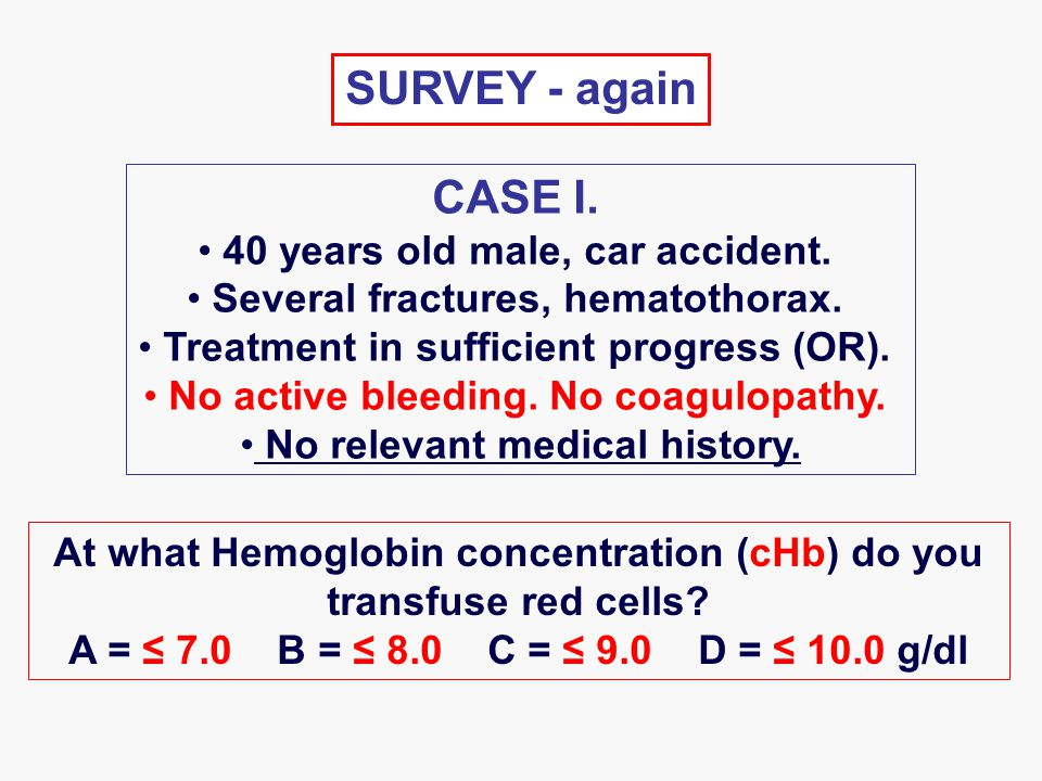 SURVEY - again CASE I. 40 years old male, car accident.