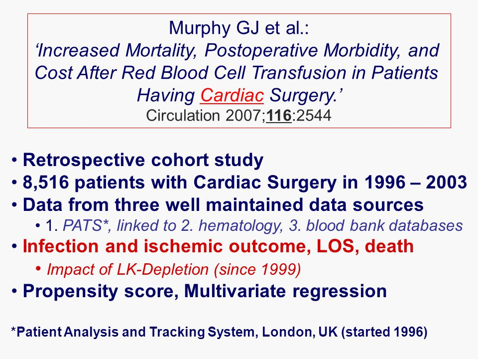 Red Cell Transfusion increased dose dependently Mortality, Morbidity, LOS, Cost No impact of Nadir Hct or LK-Depletion Murphy GJ et al.: Circulation 2007;116:2544 Summary of results