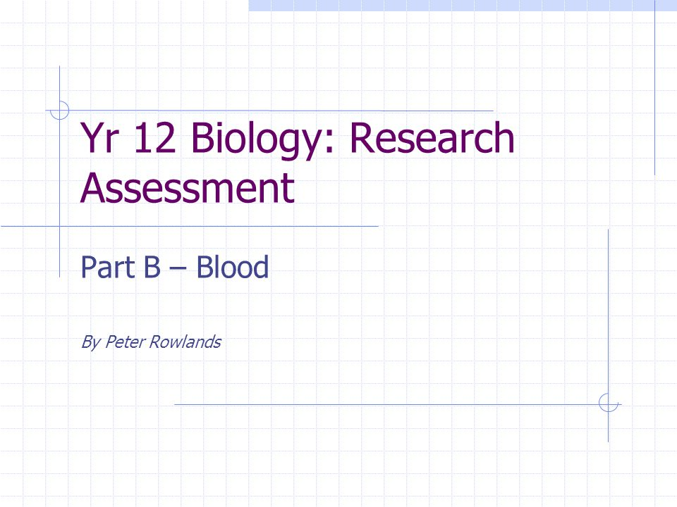 Yr 12 Biology: Research Assessment Part B – Blood By Peter Rowlands