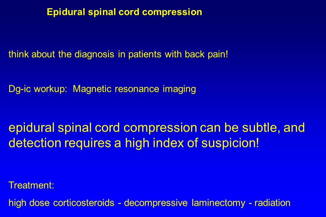 think about the diagnosis in patients with back pain! Dg-ic workup: Magnetic resonance imaging epidural spinal cord compression can be subtle, and det