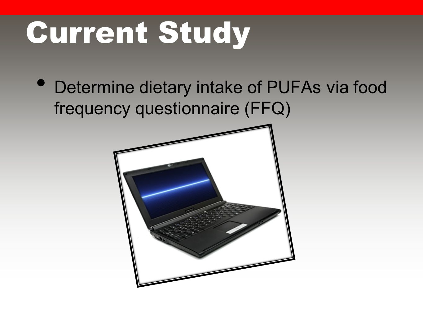 Current Study Determine dietary intake of PUFAs via food frequency questionnaire (FFQ)
