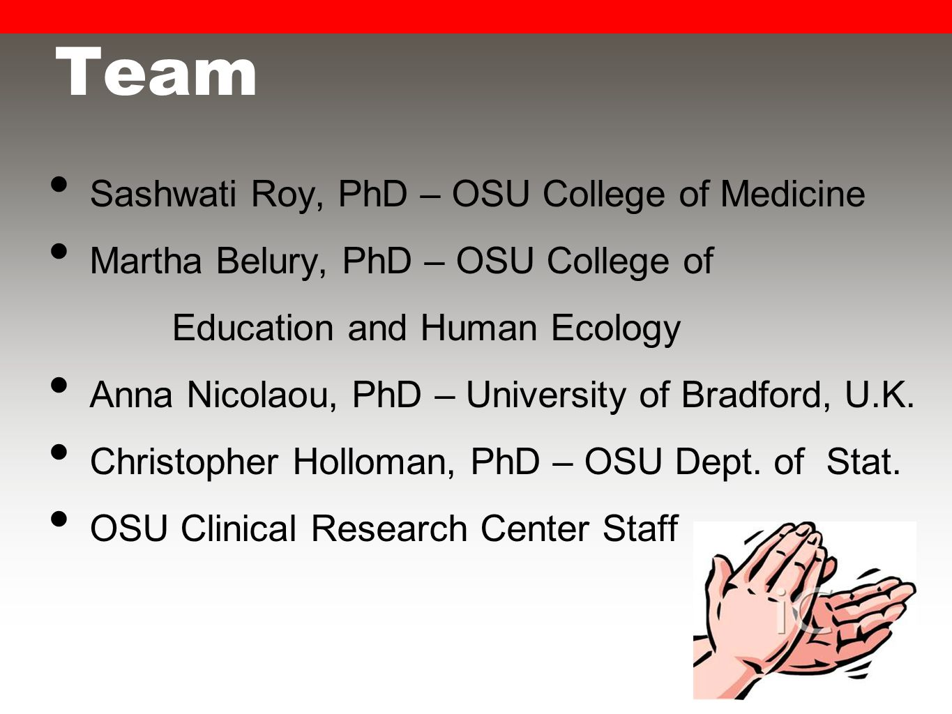 Team Sashwati Roy, PhD – OSU College of Medicine Martha Belury, PhD – OSU College of Education and Human Ecology Anna Nicolaou, PhD – University of Bradford, U.K.