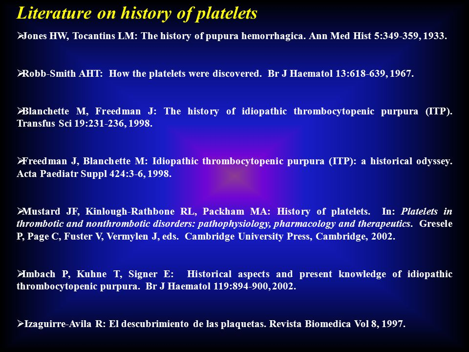 Literature on history of platelets  Jones HW, Tocantins LM: The history of pupura hemorrhagica.