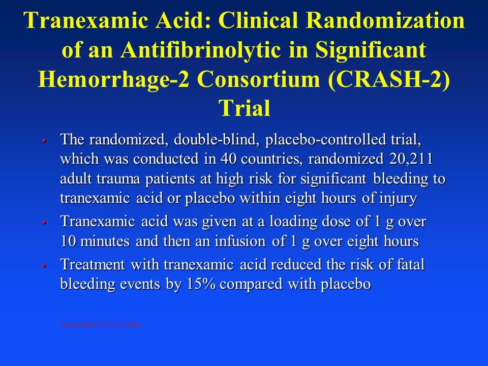 Tranexamic Acid: Clinical Randomization of an Antifibrinolytic in Significant Hemorrhage-2 Consortium (CRASH-2) Trial The randomized, double-blind, pl