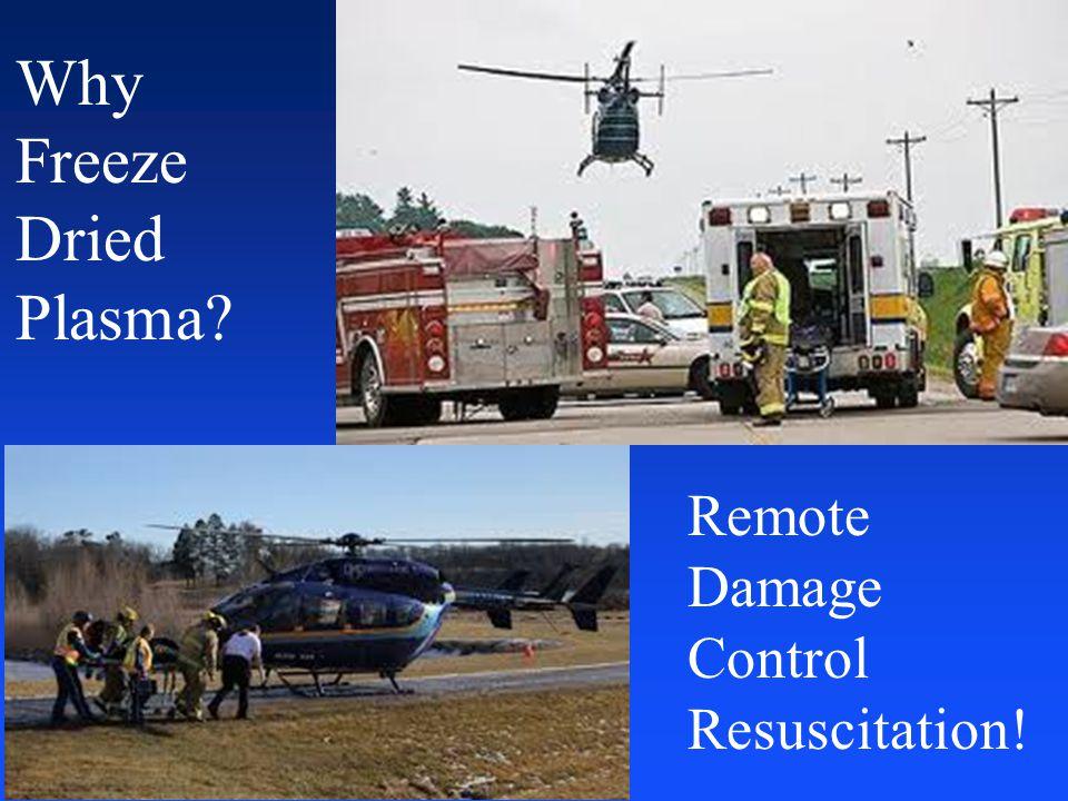 Why Freeze Dried Plasma? Remote Damage Control Resuscitation!