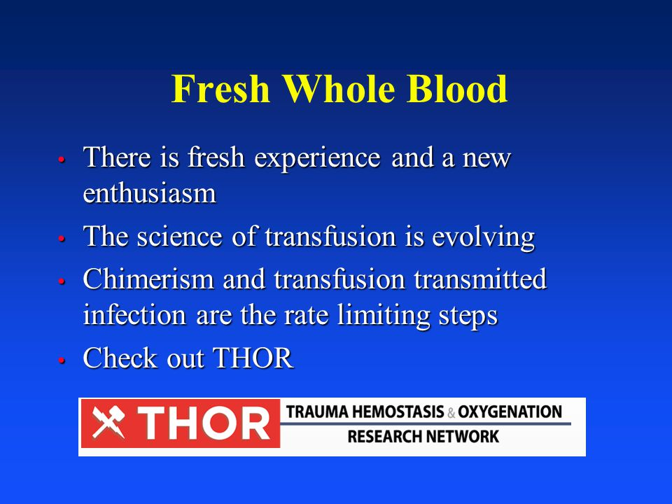 Fresh Whole Blood There is fresh experience and a new enthusiasm There is fresh experience and a new enthusiasm The science of transfusion is evolving