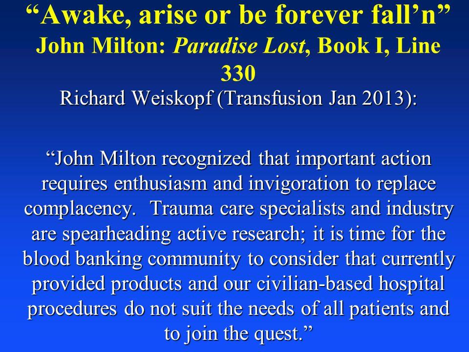 """Awake, arise or be forever fall'n"" John Milton: Paradise Lost, Book I, Line 330 Richard Weiskopf (Transfusion Jan 2013): ""John Milton recognized that"