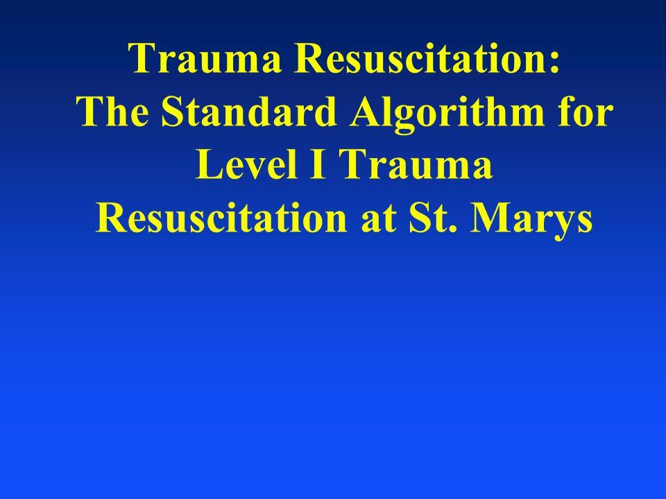 Trauma Resuscitation: The Standard Algorithm for Level I Trauma Resuscitation at St. Marys