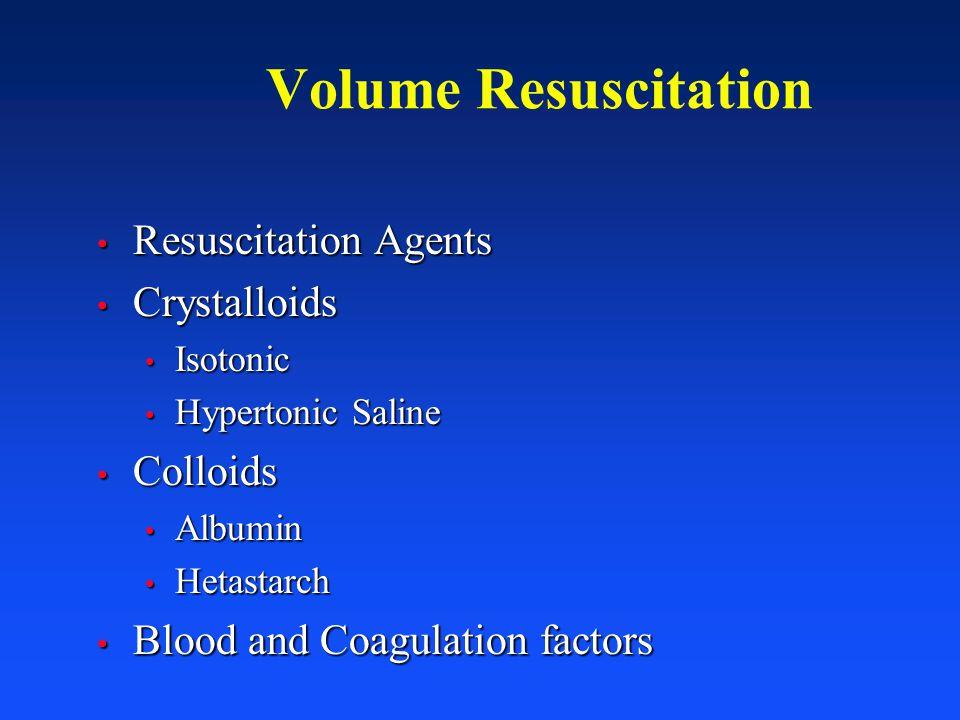 Volume Resuscitation Resuscitation Agents Resuscitation Agents Crystalloids Crystalloids Isotonic Isotonic Hypertonic Saline Hypertonic Saline Colloid