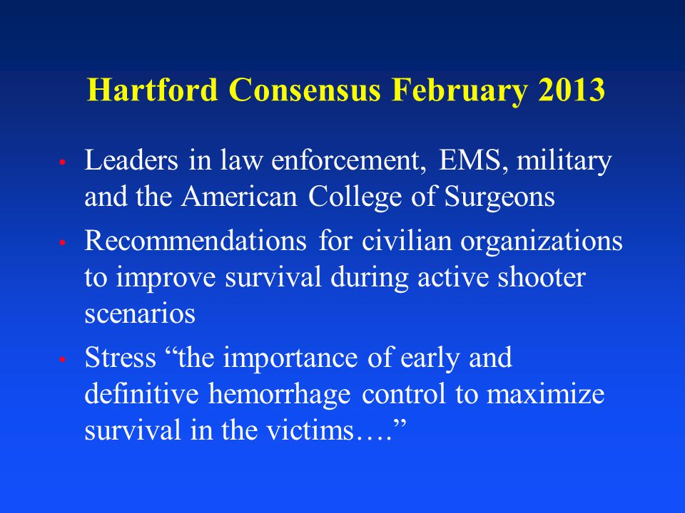 Hartford Consensus February 2013 Leaders in law enforcement, EMS, military and the American College of Surgeons Recommendations for civilian organizat
