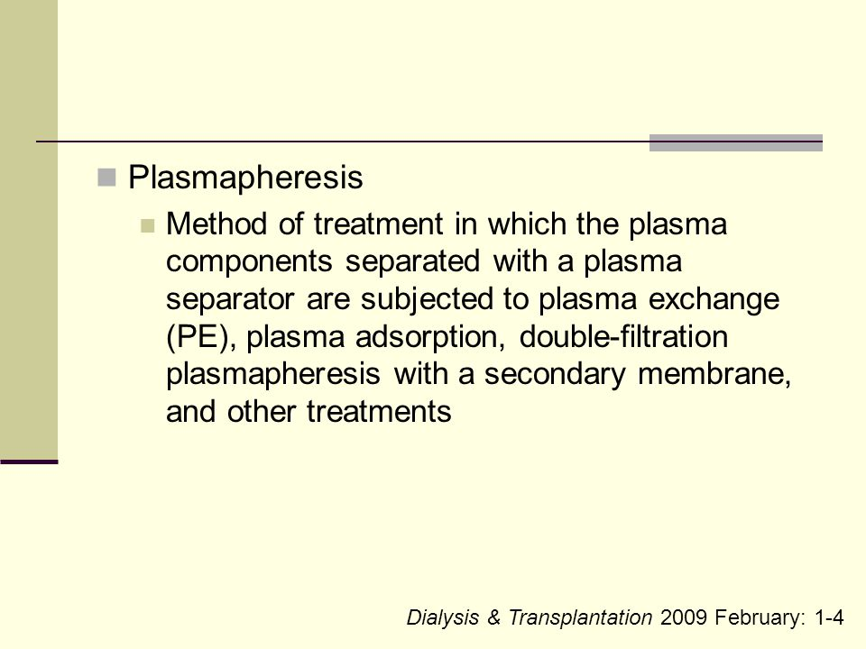 Plasmapheresis Method of treatment in which the plasma components separated with a plasma separator are subjected to plasma exchange (PE), plasma adso