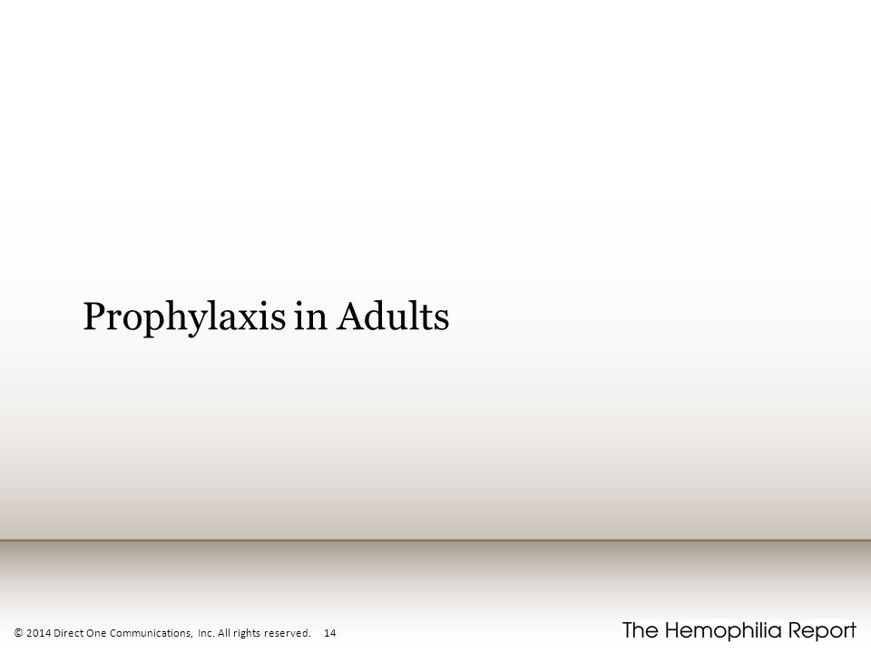 Prophylaxis in Adults © 2014 Direct One Communications, Inc. All rights reserved. 14