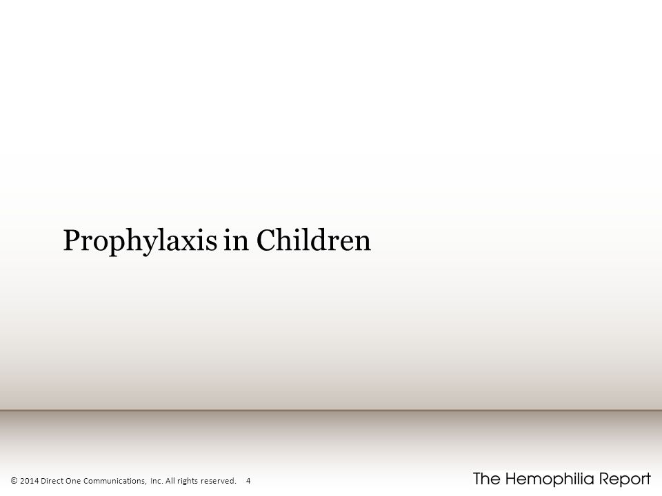 Prophylaxis in Children © 2014 Direct One Communications, Inc. All rights reserved. 4