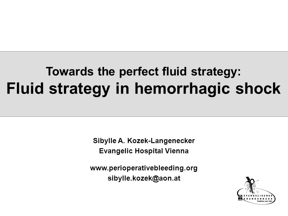 Towards the perfect fluid strategy: Fluid strategy in hemorrhagic shock Sibylle A.