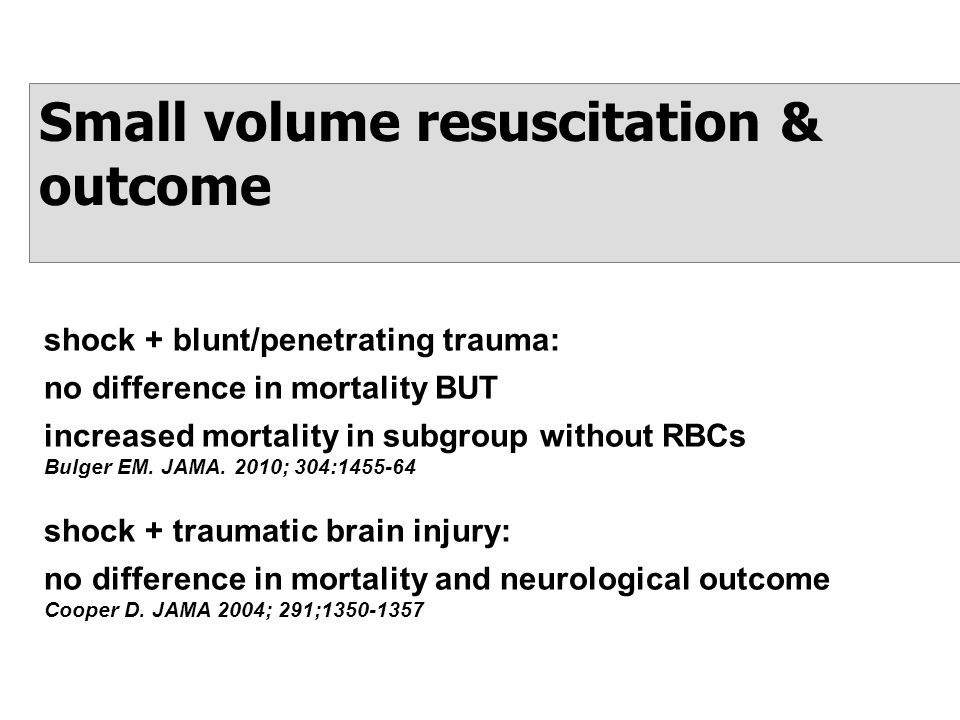 Small volume resuscitation & outcome shock + blunt/penetrating trauma: no difference in mortality BUT increased mortality in subgroup without RBCs Bulger EM.