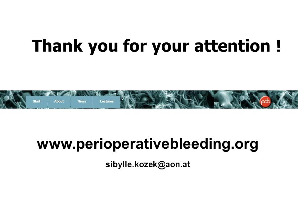 www.perioperativebleeding.org sibylle.kozek@aon.at Thank you for your attention !
