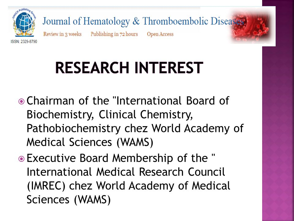  Chairman of the International Board of Biochemistry, Clinical Chemistry, Pathobiochemistry chez World Academy of Medical Sciences (WAMS)  Executive Board Membership of the International Medical Research Council (IMREC) chez World Academy of Medical Sciences (WAMS)