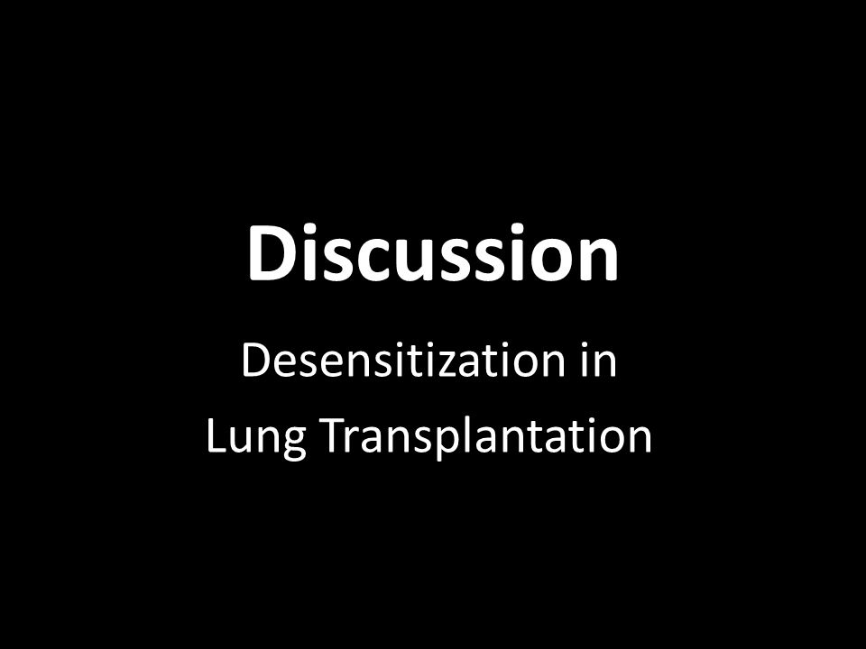 Discussion Desensitization in Lung Transplantation