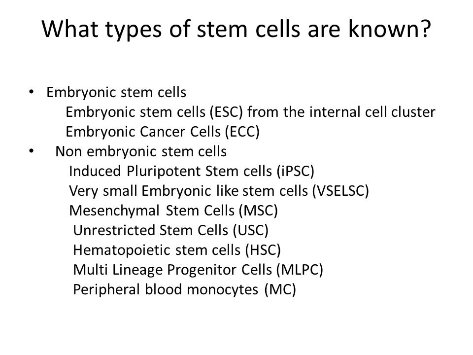 What types of stem cells are known? Embryonic stem cells Embryonic stem cells (ESC) from the internal cell cluster Embryonic Cancer Cells (ECC) Non em