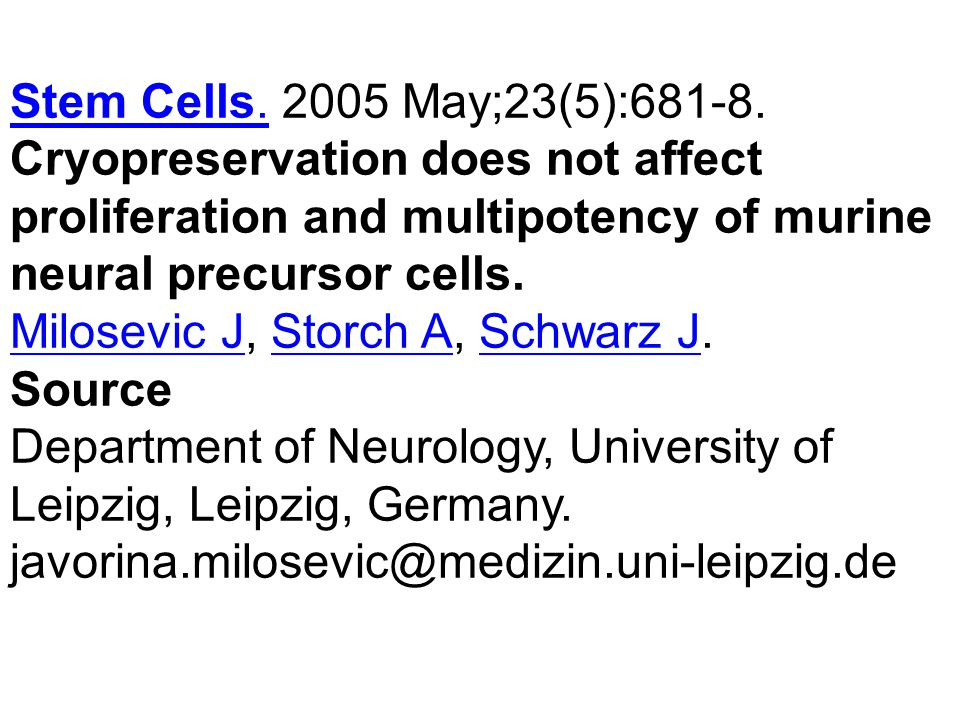 Stem Cells.Stem Cells. 2005 May;23(5):681-8. Cryopreservation does not affect proliferation and multipotency of murine neural precursor cells. Milosev