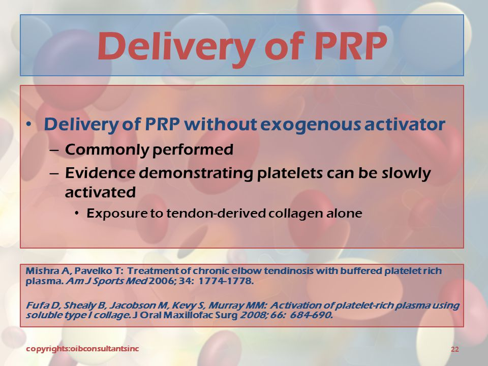 Delivery of PRP Delivery of PRP without exogenous activator – Commonly performed – Evidence demonstrating platelets can be slowly activated Exposure t