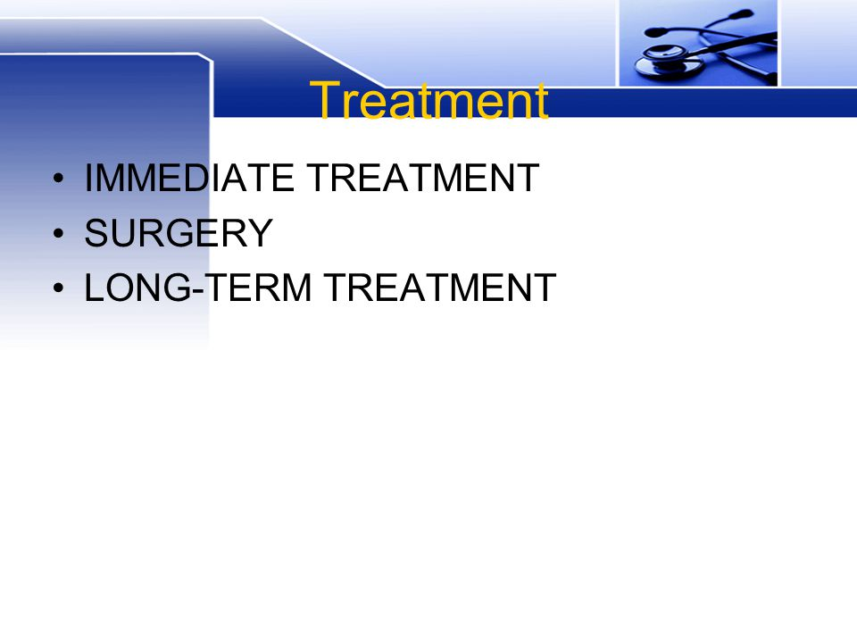 Treatment IMMEDIATE TREATMENT SURGERY LONG-TERM TREATMENT