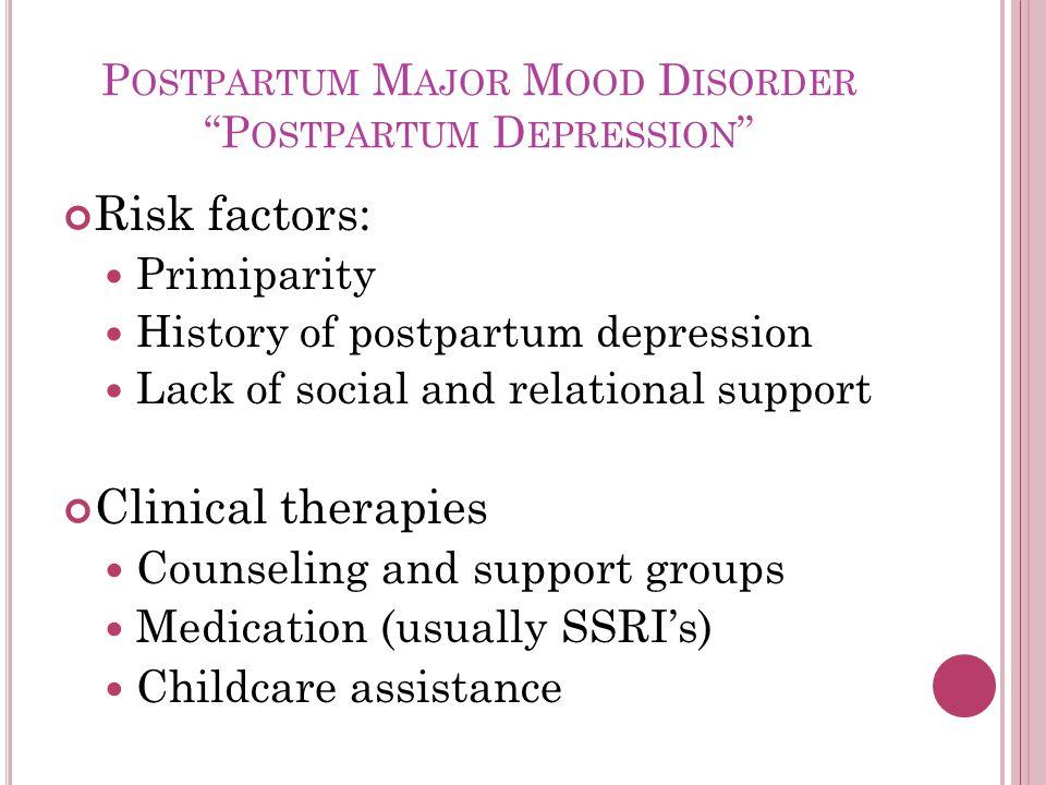 "P OSTPARTUM M AJOR M OOD D ISORDER ""P OSTPARTUM D EPRESSION "" Risk factors: Primiparity History of postpartum depression Lack of social and relational"