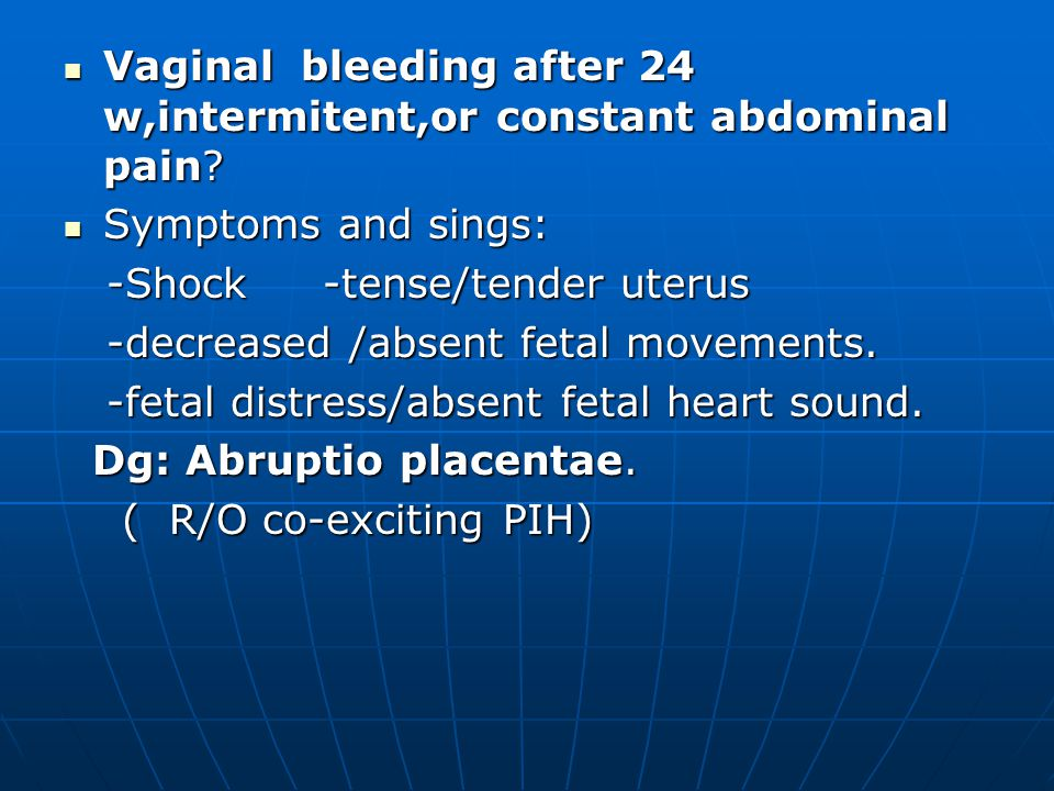 Vaginal bleeding after 24 w,intermitent,or constant abdominal pain.