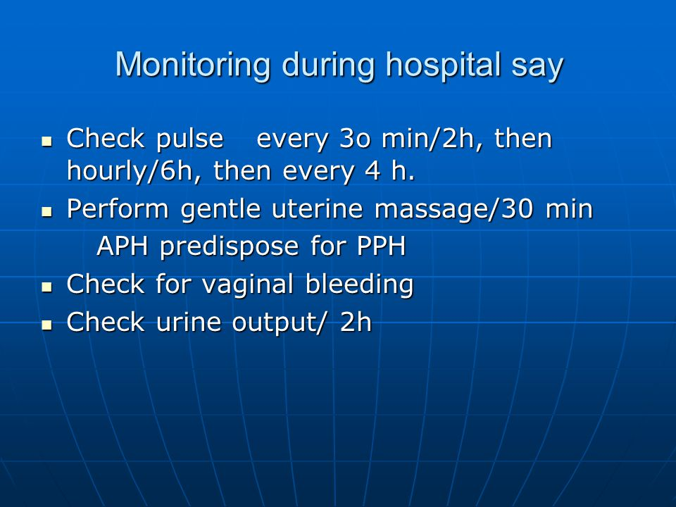 Monitoring during hospital say Check pulse every 3o min/2h, then hourly/6h, then every 4 h.