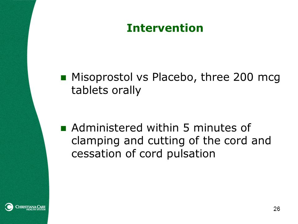 26 Intervention Misoprostol vs Placebo, three 200 mcg tablets orally Administered within 5 minutes of clamping and cutting of the cord and cessation of cord pulsation
