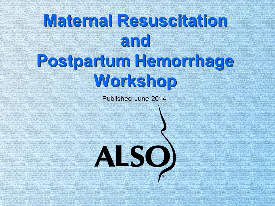Maternal Resuscitation and Postpartum Hemorrhage Workshop Published June 2014