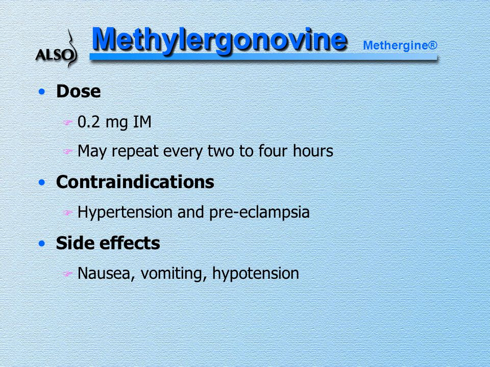 MethylergonovineMethylergonovine Dose F 0.2 mg IM F May repeat every two to four hours Contraindications F Hypertension and pre-eclampsia Side effects