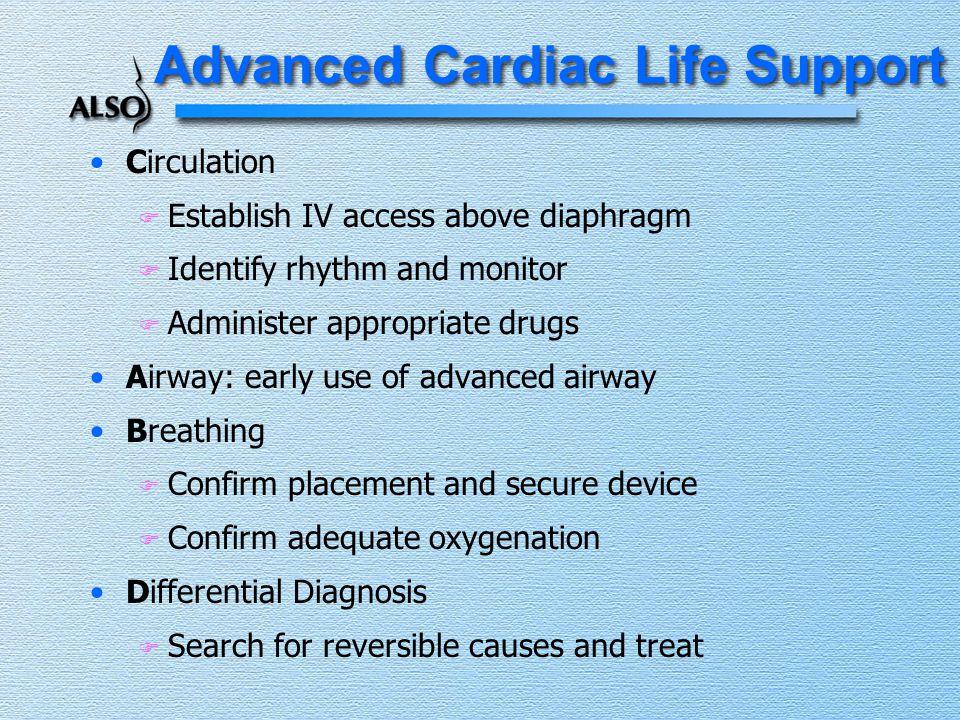 Advanced Cardiac Life Support Circulation F Establish IV access above diaphragm F Identify rhythm and monitor F Administer appropriate drugs Airway: e
