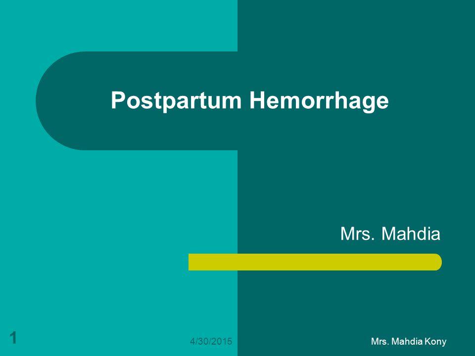 Postpartum Hemorrhage Mrs. Mahdia 4/30/2015 1 Mrs. Mahdia Kony