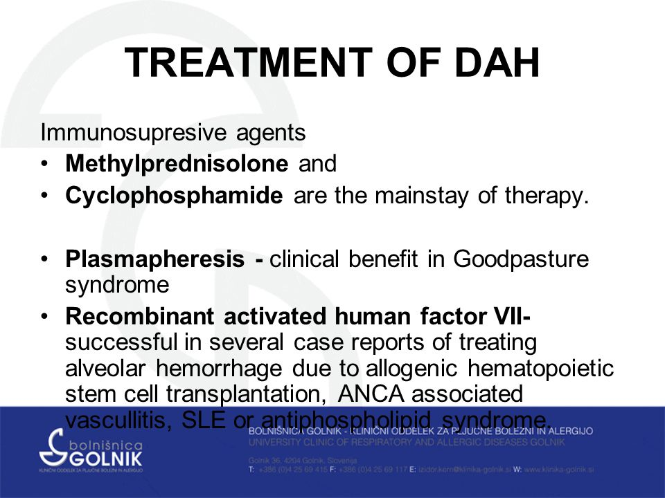 TREATMENT OF DAH Immunosupresive agents Methylprednisolone and Cyclophosphamide are the mainstay of therapy. Plasmapheresis - clinical benefit in Good