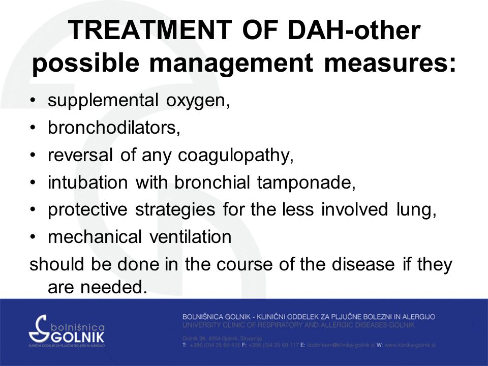 TREATMENT OF DAH-other possible management measures: supplemental oxygen, bronchodilators, reversal of any coagulopathy, intubation with bronchial tamponade, protective strategies for the less involved lung, mechanical ventilation should be done in the course of the disease if they are needed.