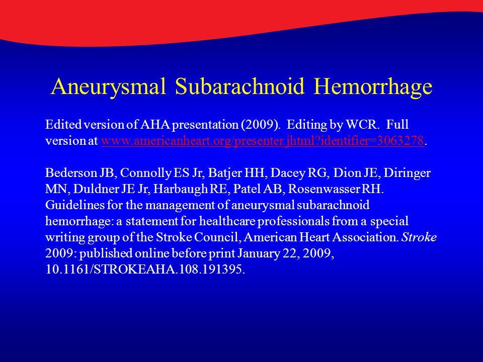 Aneurysmal Subarachnoid Hemorrhage Edited version of AHA presentation (2009). Editing by WCR. Full version at www.americanheart.org/presenter.jhtml?id