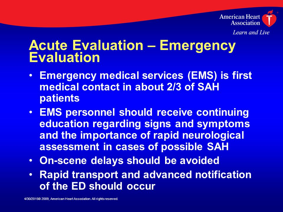 4/30/2015© 2009, American Heart Association. All rights reserved. Acute Evaluation – Emergency Evaluation Emergency medical services (EMS) is first me