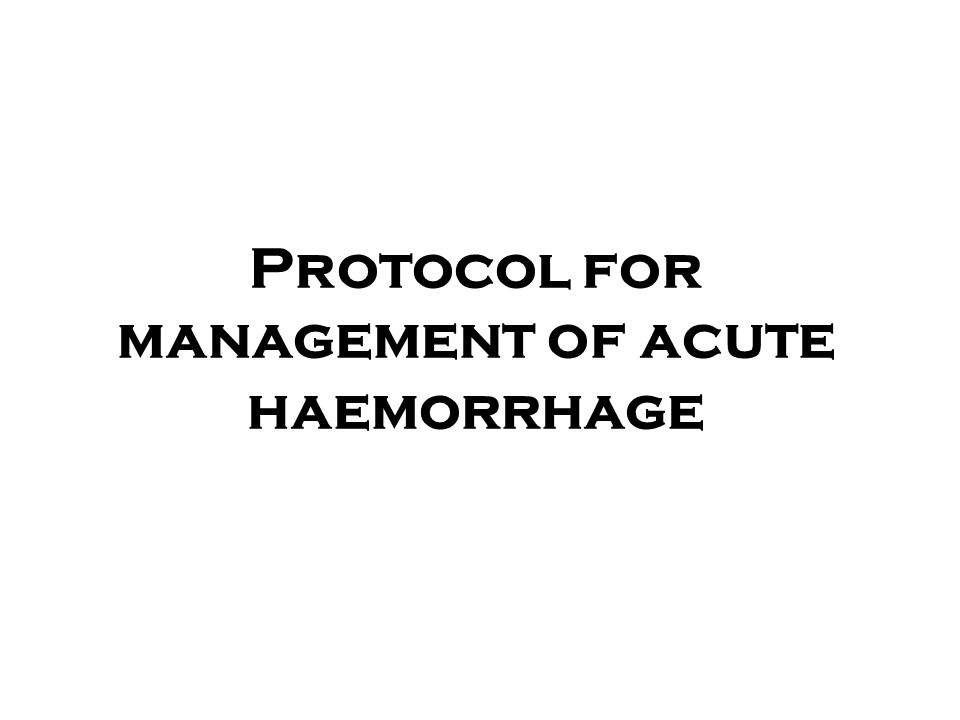 Protocol for management of acute haemorrhage