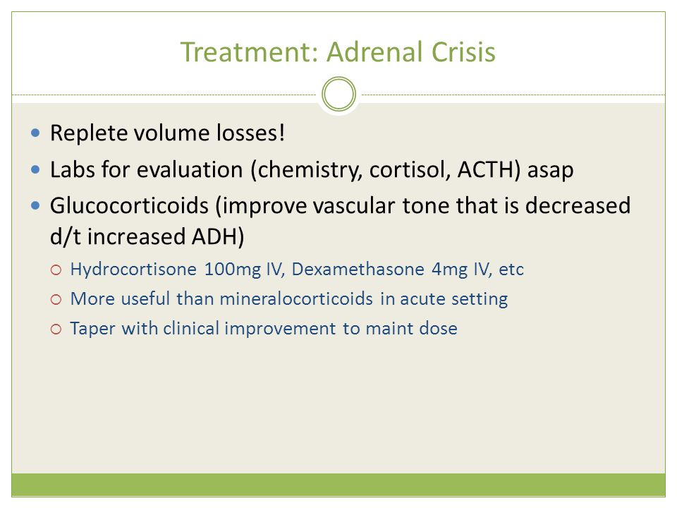 Treatment: Adrenal Crisis Replete volume losses.