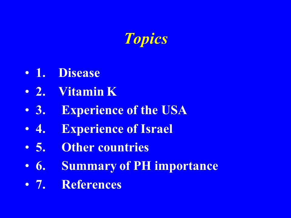 Topics 1.Disease 2. Vitamin K 3. Experience of the USA 4.