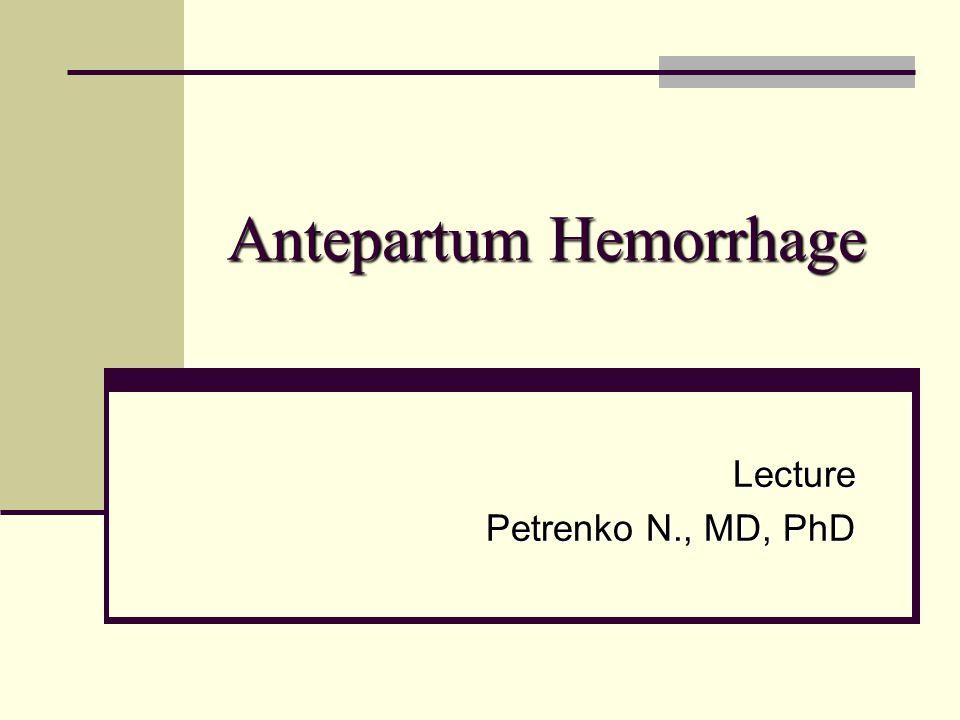 Antepartum Hemorrhage Lecture Petrenko N., MD, PhD