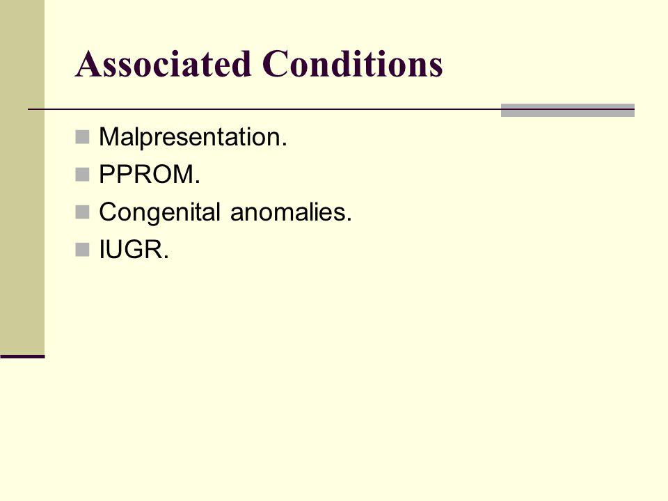 Associated Conditions Malpresentation. PPROM. Congenital anomalies. IUGR.