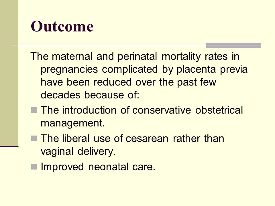 Outcome The maternal and perinatal mortality rates in pregnancies complicated by placenta previa have been reduced over the past few decades because o