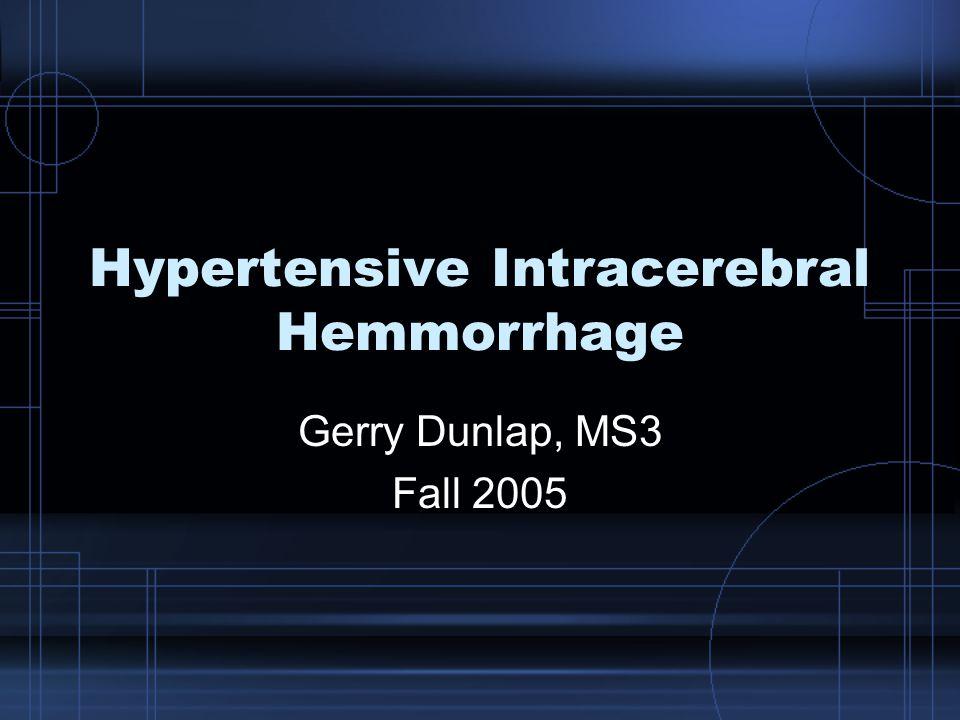 Hypertensive Intracerebral Hemmorrhage Gerry Dunlap, MS3 Fall 2005